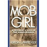 Mob Girl: A Woman's Life in the Underworld by Carpenter, Teresa, 9781476795713