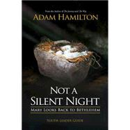 Not a Silent Night Youth Leader Guide: Mary Looks Back to Bethlehem by Hamilton, Adam, 9781501815713