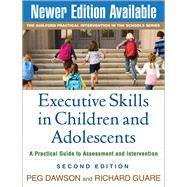 Executive Skills in Children and Adolescents, Second Edition A Practical Guide to Assessment and Intervention by Dawson, Peg; Guare, Richard, 9781606235713