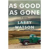 As Good As Gone by Watson, Larry, 9781616205713