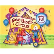 Bee Bee's Circus Number Fun by Reynolds, Jackie, 9780990835714