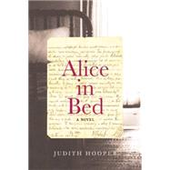 Alice in Bed A Novel by Hooper, Judith, 9781619025714