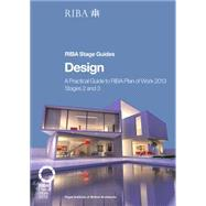 Design: A Practical Guide to RIBA Plan of Work 2013 Stages 2 and 3 (RIBA Stage Guide) by Bailey,Tim, 9781859465714