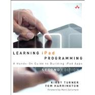 Learning iPad Programming A Hands-On Guide to Building iPad Apps by Turner, Kirby; Harrington, Tom, 9780321885715