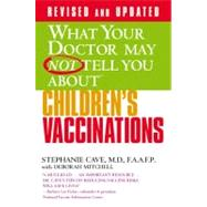 What Your Doctor May Not Tell You About(TM) Children's Vaccinations by Cave, Stephanie; Mitchell, Deborah, 9780446555715