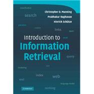 Introduction to Information Retrieval by Christopher D. Manning , Prabhakar Raghavan , Hinrich Schütze, 9780521865715