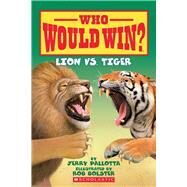 Who Would Win? Lion vs. Tiger by Pallotta, Jerry; Bolster, Rob, 9780545175715