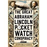 The Great Abraham Lincoln Pocket Watch Conspiracy A Novel by della Quercia, Jacopo, 9781250025715
