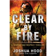 Clear by Fire A Search and Destroy Thriller by Hood, Joshua, 9781501105715