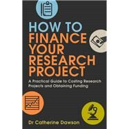 How to Finance Your Research Project by Dawson, Catherine, 9781845285715