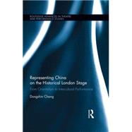 Representing China on the Historical London Stage: From Orientalism to Intercultural Performance by Chang; Dongshin, 9780415855716