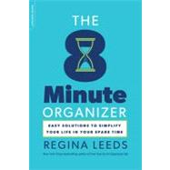 The 8 Minute Organizer: Easy Solutions to Simplify Your Life in Your Spare Time by Leeds, Regina, 9780738215716