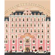The Wes Anderson Collection: The Grand Budapest Hotel by Seitz, Matt Zoller; Washburn, Anne, 9781419715716