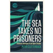 The Sea Takes No Prisoners by Clutterbuck, Peter, 9781472945716