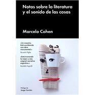Notas sobre la literatura y el sonido de las cosas/ Tonalities of Literature and the sound of things by Cohen, Marcelo, 9788416665716