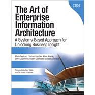 The Art of Enterprise Information Architecture A Systems-Based Approach for Unlocking Business Insight by Godinez, Mario; Hechler, Eberhard; Koenig, Klaus; Lockwood, Steve; Oberhofer, Martin; Schroeck, Michael, 9780137035717