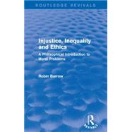 Injustice, Inequality and Ethics: A Philisophical Introduction to Moral Problems by Barrow; Robin, 9781138925717