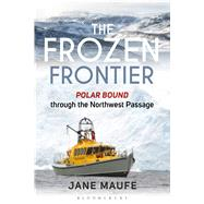 The Frozen Frontier Polar Bound through the Northwest Passage by Maufe, Jane, 9781472935717