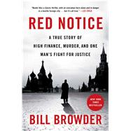 Red Notice A True Story of High Finance, Murder, and One Man's Fight for Justice by Browder, Bill, 9781476755717