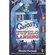 The Ghosts of Tupelo Landing by Turnage, Sheila, 9780142425718