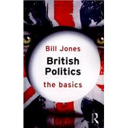 British Politics: The Basics by Jones; Bill, 9780415835718