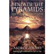 Beneath the Pyramids: Egypt's Greatest Secret Uncovered by Collins, Andrew, 9780876045718