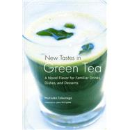 New Tastes in Green Tea A Novel Flavor for Familiar Drinks, Dishes, and Desserts by Tokunaga, Mutsuko; Pettigrew, Jane, 9781568365718