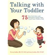Talking with Your Toddler 75 Fun Activities and Interactive Games that Teach Your Child to Talk by Laikko, Teresa; Laikko, Laura, 9781612435718
