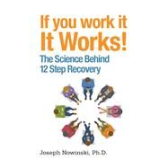 If You Work It, It Works!: The Science of 12-step Recovery by Nowinski, Joseph, 9781616495718