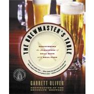 The Brewmaster's Table: Discovering the Pleasures of Real Beer with Real Food by Oliver, Garrett, 9780060005719