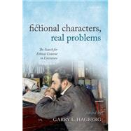 Fictional Characters, Real Problems The Search for Ethical Content in Literature by Hagberg, Garry L., 9780198715719