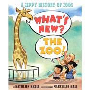 What's New? The Zoo! A Zippy History of Zoos by Krull, Kathleen; Hall, Marcellus, 9780545135719