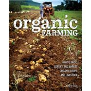 Organic Farming: How to Raise, Certify, and Market Organic Crops and Livestock by Fossel, Peter V., 9780760345719