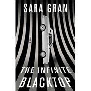 The Infinite Blacktop by Gran, Sara, 9781501165719
