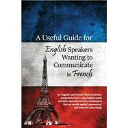 A Useful Guide for English Speakers Wanting to Communicate in French by Lessig, Paul, 9781480965720