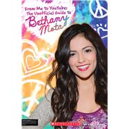 From Me to YouTube: The Unofficial Guide to Bethany Mota by Klein, Emily, 9780545875721