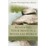 Renewing Your Mind in a Mindless World : Learning to Think and Act Biblically by Boice, James Montgomery, 9780825425721