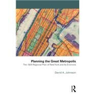 Planning the Great Metropolis: The 1929 regional plan of New York and its environs by Johnson; David, 9781138885721