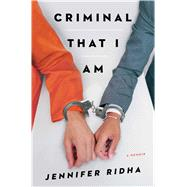 Criminal That I Am A Memoir by Ridha, Jennifer, 9781476785721
