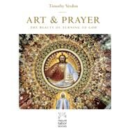 Art & Prayer: The Beauty of Turning to God by Verdon, Timothy, 9781612615721