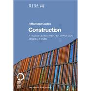 Construction: A Practical Guide to RIBA Plan of Work 2013 Stages 4, 5 and 6 (RIBA Stage Guide) by Holden,Phil, 9781859465721