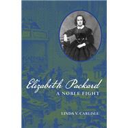 Elizabeth Packard : A Noble Fight by Carlisle, Linda V., 9780252035722
