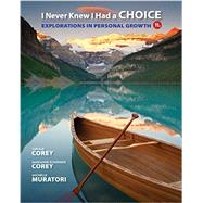 I Never Knew I Had A Choice Explorations in Personal Growth by Corey, Gerald; Corey, Marianne Schneider, 9781305945722