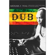 Dub : Soundscapes and Shattered Songs in Jamaican Reggae by Veal, Michael, 9780819565723