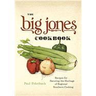 The Big Jones Cookbook: Recipes for Savoring the Heritage of Regional Southern Cooking by Fehribach, Paul, 9780226205724