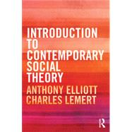 Introduction to Contemporary Social Theory by Elliott; Anthony, 9780415525725
