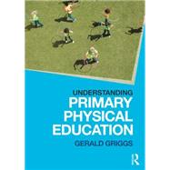Understanding Primary Physical Education by Griggs; Gerald, 9780415835725