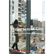 Hypersexual City: The Provocation of Soft-Core Urbanism by Kalms; Nicole, 9781472475725