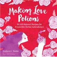 Making Love Potions by Tourles, Stephanie L.; Andronic, Madalina, 9781612125725