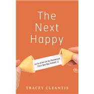 The Next Happy: Let Go of the Life You Planned and Find a New Way Forward by Cleantis, Tracey, 9781616495725